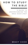 How to Study the Bible: A Guide to Understanding the Bible God's Way