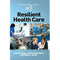 Resilient Health Care (Ashgate Studies in Resilience Engineering)