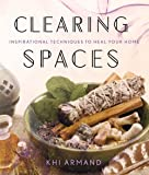 Clearing Spaces: Inspirational Techniques to Heal