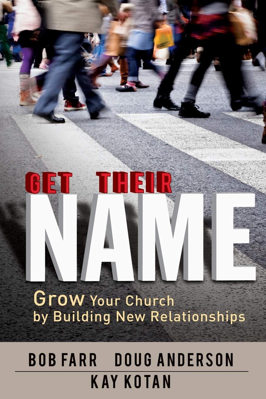 Get Their Name: Grow Your Church by Building New Relationships: Farr, Bob,  Anderson, Doug, Kotan, Kay: 9781426759314: Amazon.com: Books