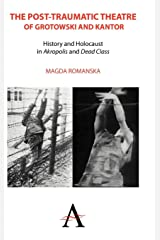 The Post-traumatic Theatre of Grotowski and Kantor: History and Holocaust in 'Akropolis' and 'Dead Class' (Anthem Studies in Theatre and Performance) Hardcover