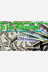 How To Make Money Online In The Philippines?: How To Work At Home In The Philippines? Kindle Edition