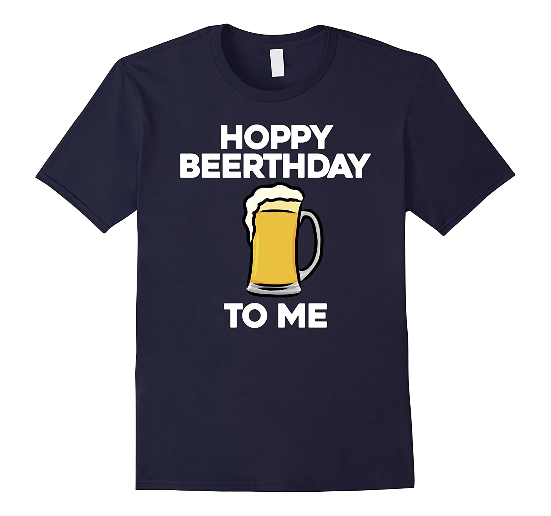 Hoppy Beerthday To Me Happy Birthday Celebrate I Love Beer-TD