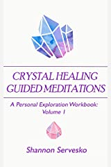Crystal Healing Guided Meditations: A Personal Exploration Workbook Volume 1 Kindle Edition