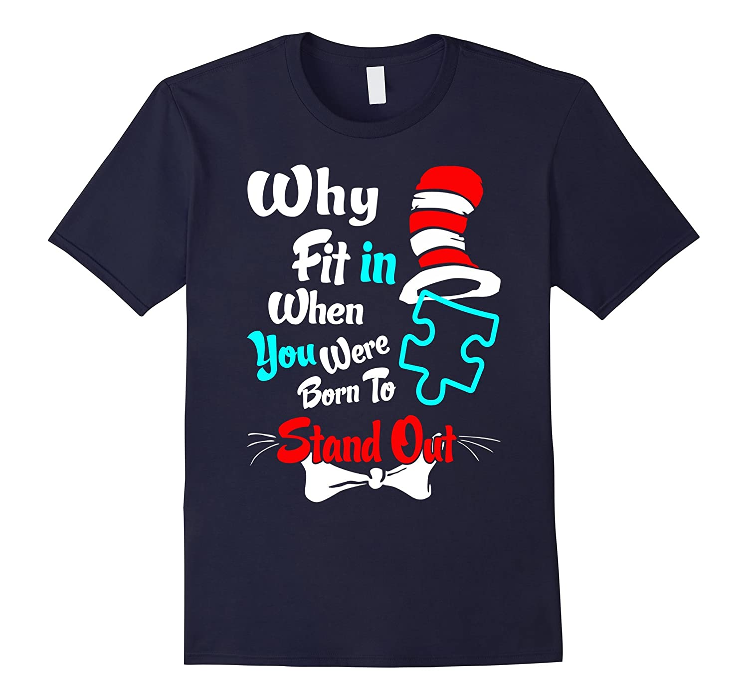 Why Fit In When Born To Stand Out Autism Awareness Tshirt-ah my shirt one gift
