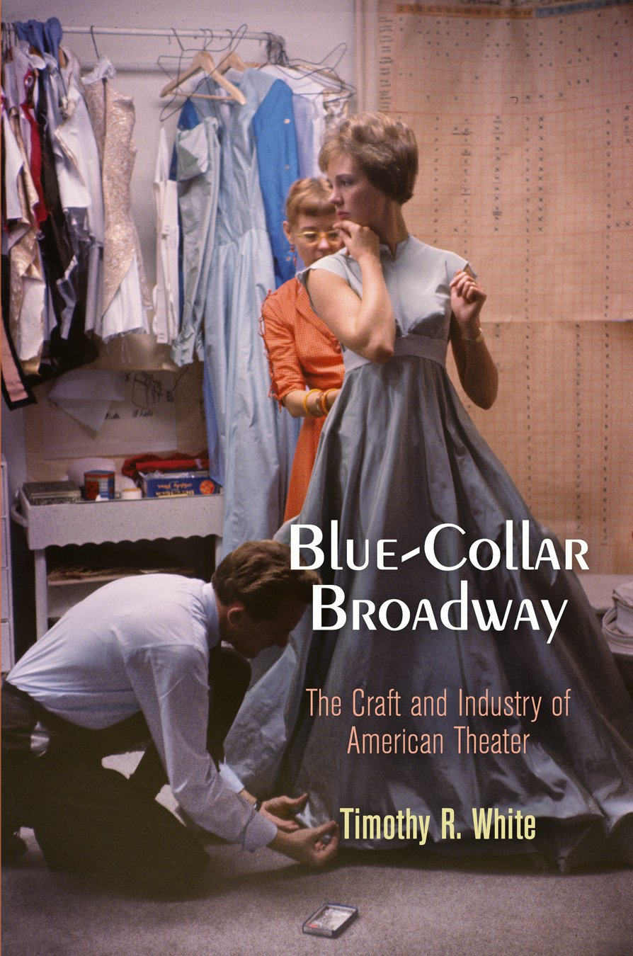 blue-collar-broadway-the-craft-and-industry-of-american-theater
