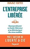 L'Entreprise libérée : Comment devenir un leader libérateur et se désintoxiquer des vieux modèles (Essais)