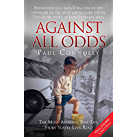 Against All Odds - The Most Amazing True Life Story You'll Ever Read
