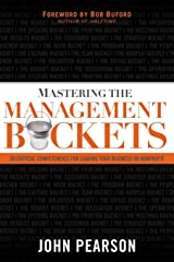Mastering the Management Buckets: 20 Critical Competencies for Leading Your Business or Non-Profit Paperback