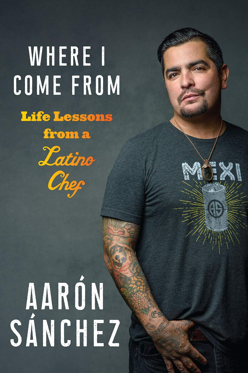 Where I Come From: Life Lessons from a Latino Chef: Sanchez, Aaron:  9781419738029: Amazon.com: Books