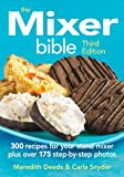 The Mixer Bible: 300 Recipes For Your Stand Mixer