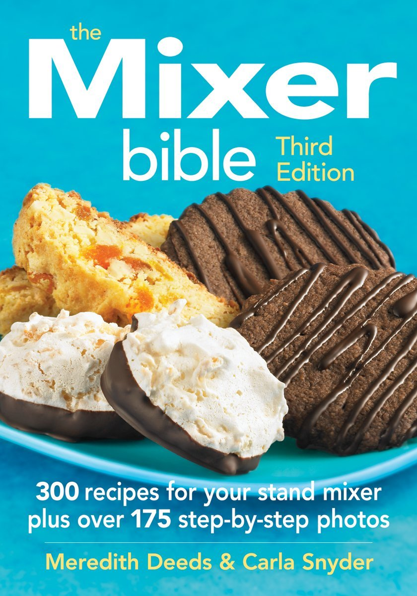 The Mixer Bible: 300 Recipes For Your Stand Mixer: Meredith Deeds ...