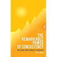 The Remarkable Power of Consistency: My Slight Edge Journey to Success (English Edition)