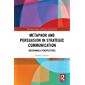 Metaphor and Persuasion in Strategic Communication: Sustainable Perspectives (Routledge Studies in Rhetoric and Stylistics) (English Edition)