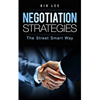 Negotiation Strategies: The Street Smart Way (English Edition)