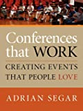 CONFERENCES THAT WORK: Creating Events That People