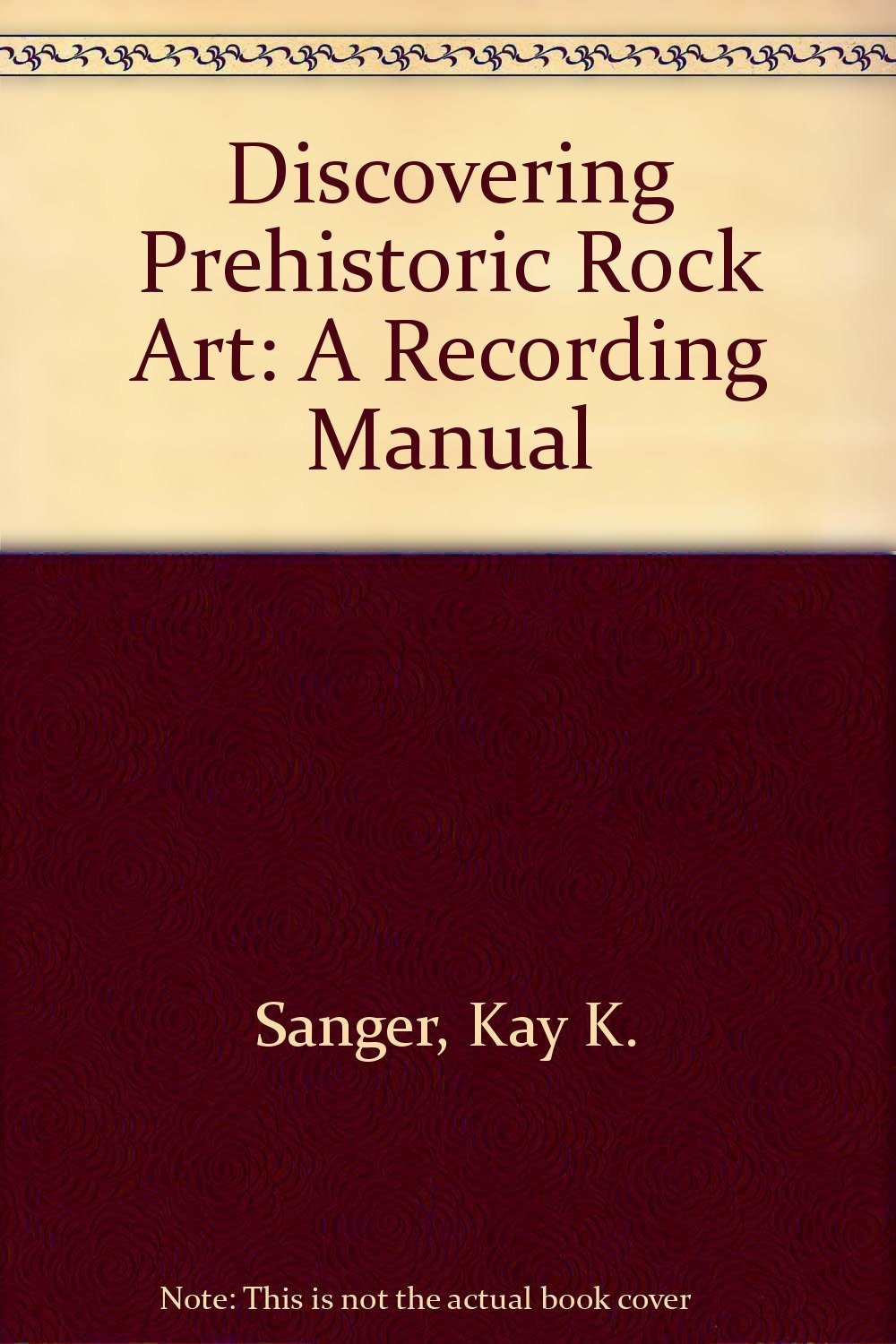 Discovering Prehistoric Rock Art: A Recording Manual: Amazon.co.uk: Kay K.  Sanger, Clement W. Meighan: 9780937523032: Books