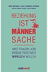 Beziehung ist Männersache: Was Frauen von ihrem Partner wirklich wollen (German Edition) Kindle Edition