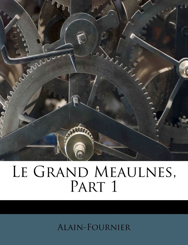 Download Le Grand Meaulnes, Part 1 (French Edition) pdf