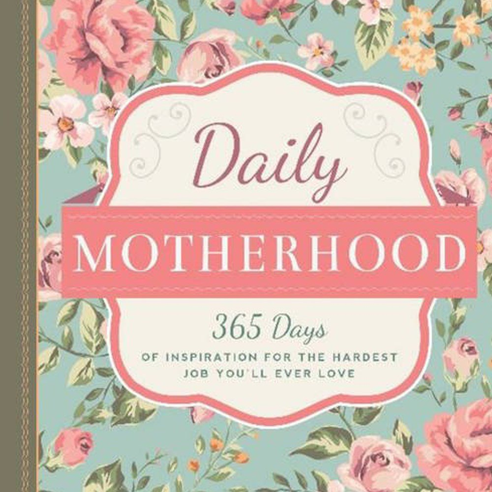 Download Daily Motherhood: 365 Days of Inspiration for the Hardest Job You'll Ever Love pdf