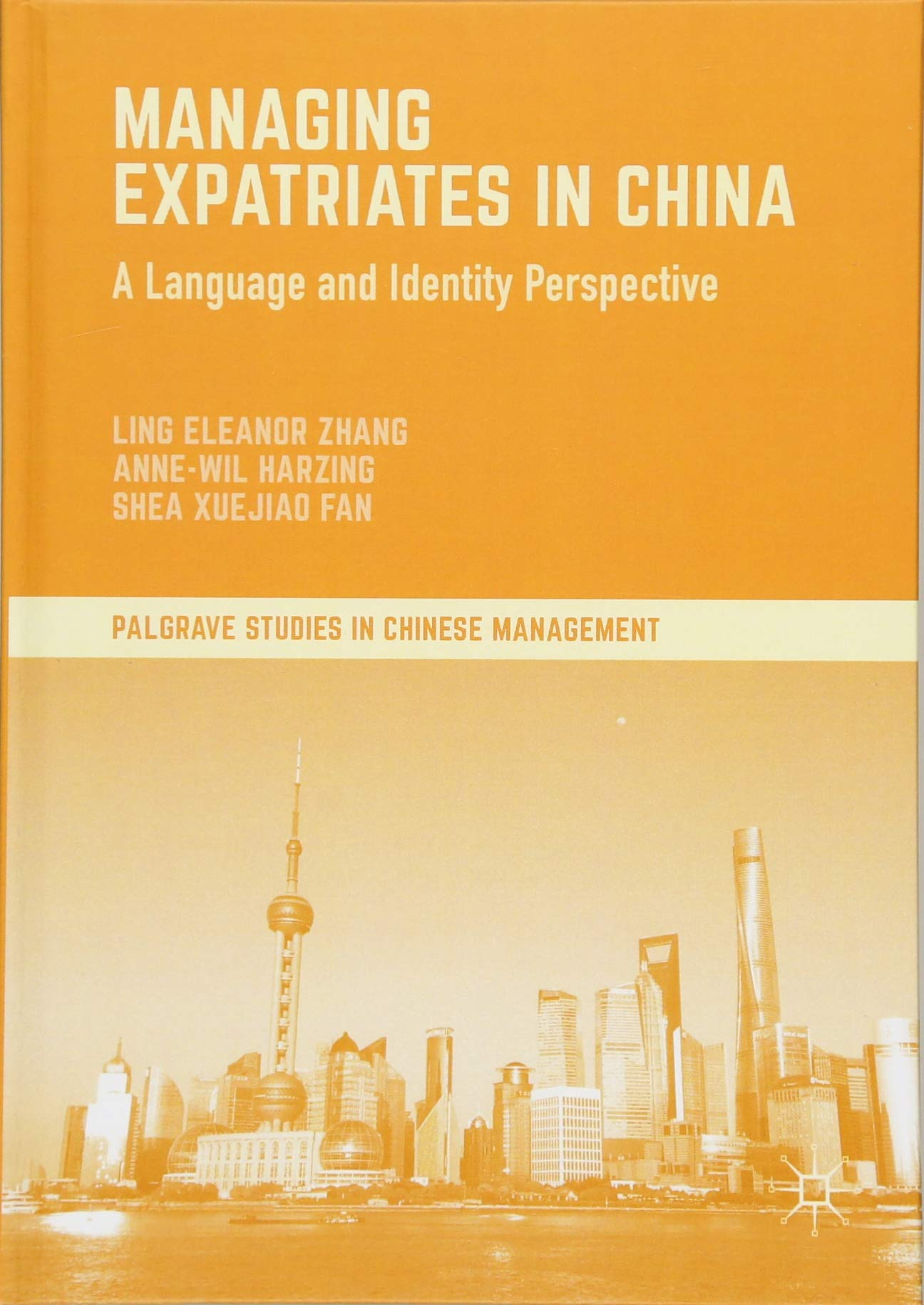 Managing Expatriates in China: A Language and Identity Perspective (Palgrave Studies in Chinese Management) by Palgrave Macmillan