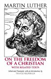 Freedom of a Christian: With Related Texts (Hackett Classics)