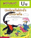 AlphaTales: U: Umbrella Bird's Umbrella: A Series of 26 Irresistible Animal Storybooks That Build Phonemic Awareness…