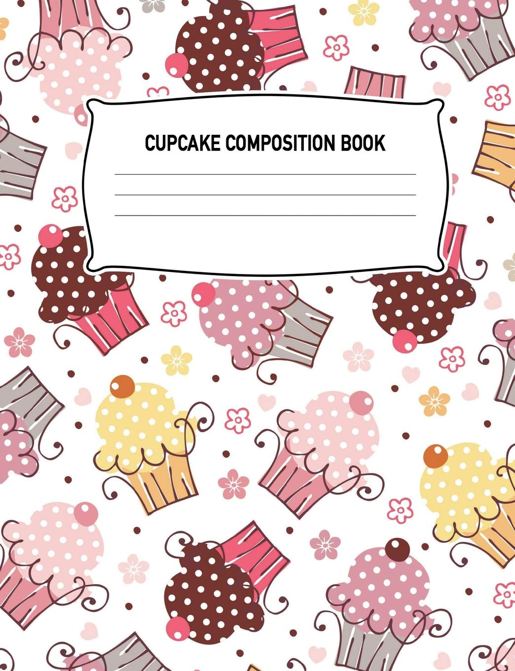 Download Cupcake Composition Book: Dessert Muffin Baking Notebook Wide Ruled Writing Diary Practice Journal Organizer: Youth, Kids, Preschool, Kindergarten, ... Notepad Lined Paper, 100 Pages, 50 Sheets ebook