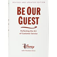 Be Our Guest (Revised and Updated Edition): Perfecting the Art of Customer Service (Disney Institute Book, A)