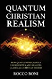 Quantum Christian Realism: How Quantum Mechanics Underwrites and Realizes Classical Christian Theism