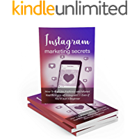 Instagram Marketing Secrets: How To Build An Audience and Market Your Business on Instagram Even If You're Just a Beginner (English Edition)