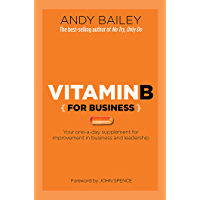 Vitamin B (For Business): Your one-a-day supplement for improvement in business and leadership (English Edition)