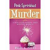 Pink Sprinkled Murder (A Bite-sized Bakery Cozy Mystery Book 21)