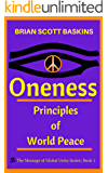 Oneness: Principles of World Peace (The Message of Global Unity Book 1)