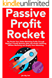 Passive Profit Rocket (2018 Home Business): Sky Rocket Your Online Marketing Profits Through Beginner Friendly Business…