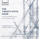 Adès, Thomas : the Twenty-Fifth Hour, Musique de Chambre