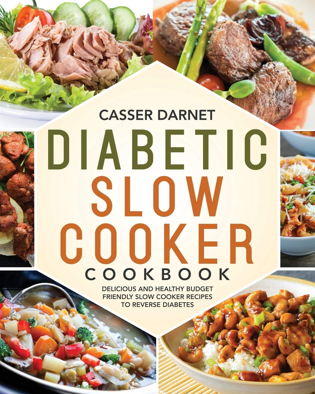 Diabetic Slow Cooker Cookbook: Delicious and Healthy Budget Friendly Slow Cooker Recipes to Reverse Diabetes 1