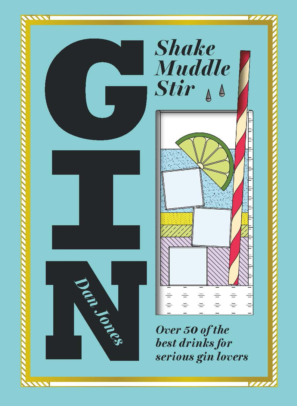 Gin: Shake, Muddle, Stir: Over 40 of the Best Cocktails for Serious Gin Lovers PDF