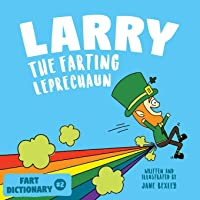 Larry The Farting Leprechaun: A Funny Read Aloud Picture Book For Kids And Adults About Leprechaun Farts and Toots for…