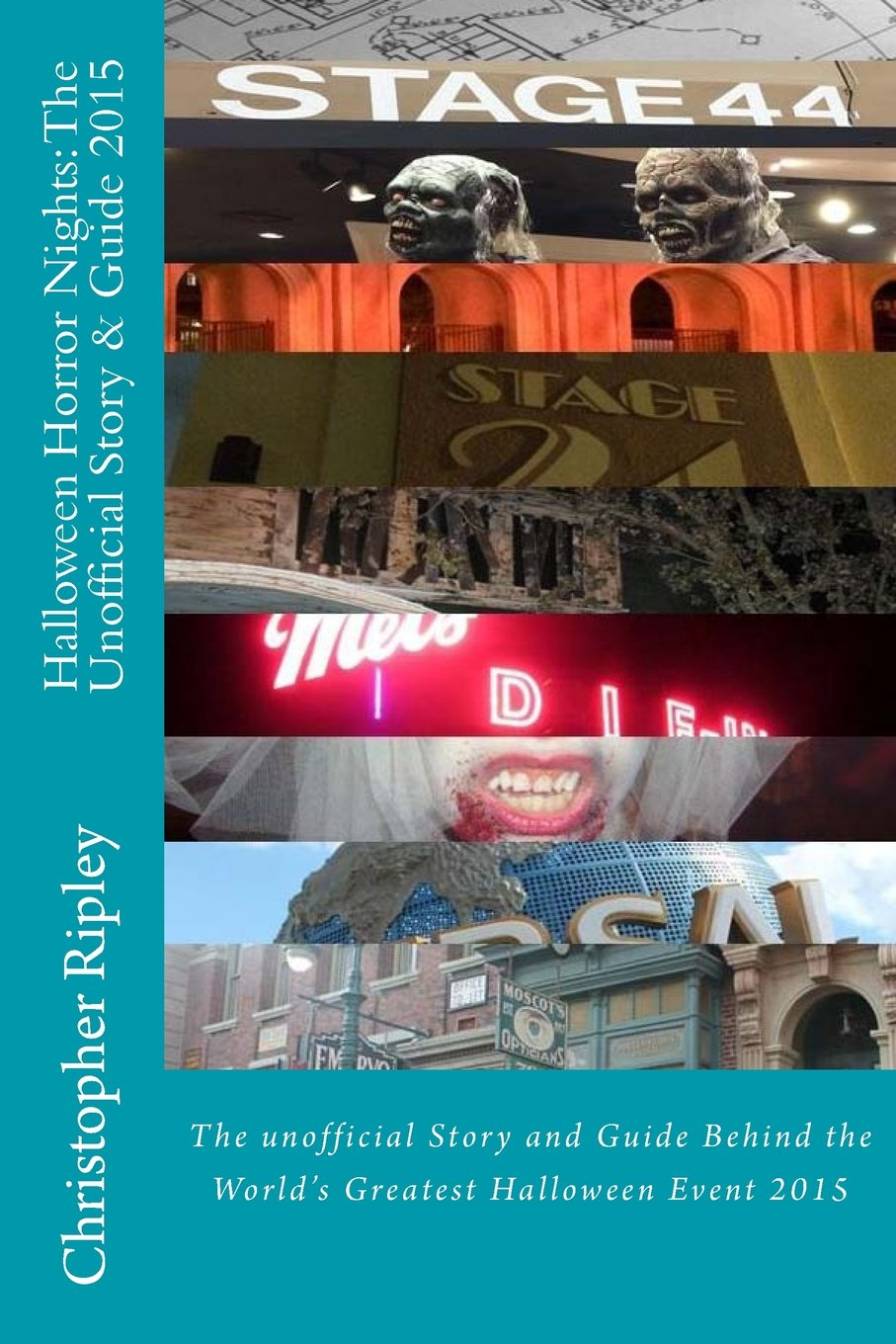 Halloween Horror Nights: The Unofficial Story & Guide (2015): The Unofficial Story and Guide Behind the World's Greatest Halloween Event