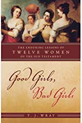 Good Girls, Bad Girls: The Enduring Lessons of Twelve Women of the Old Testament Hardcover
