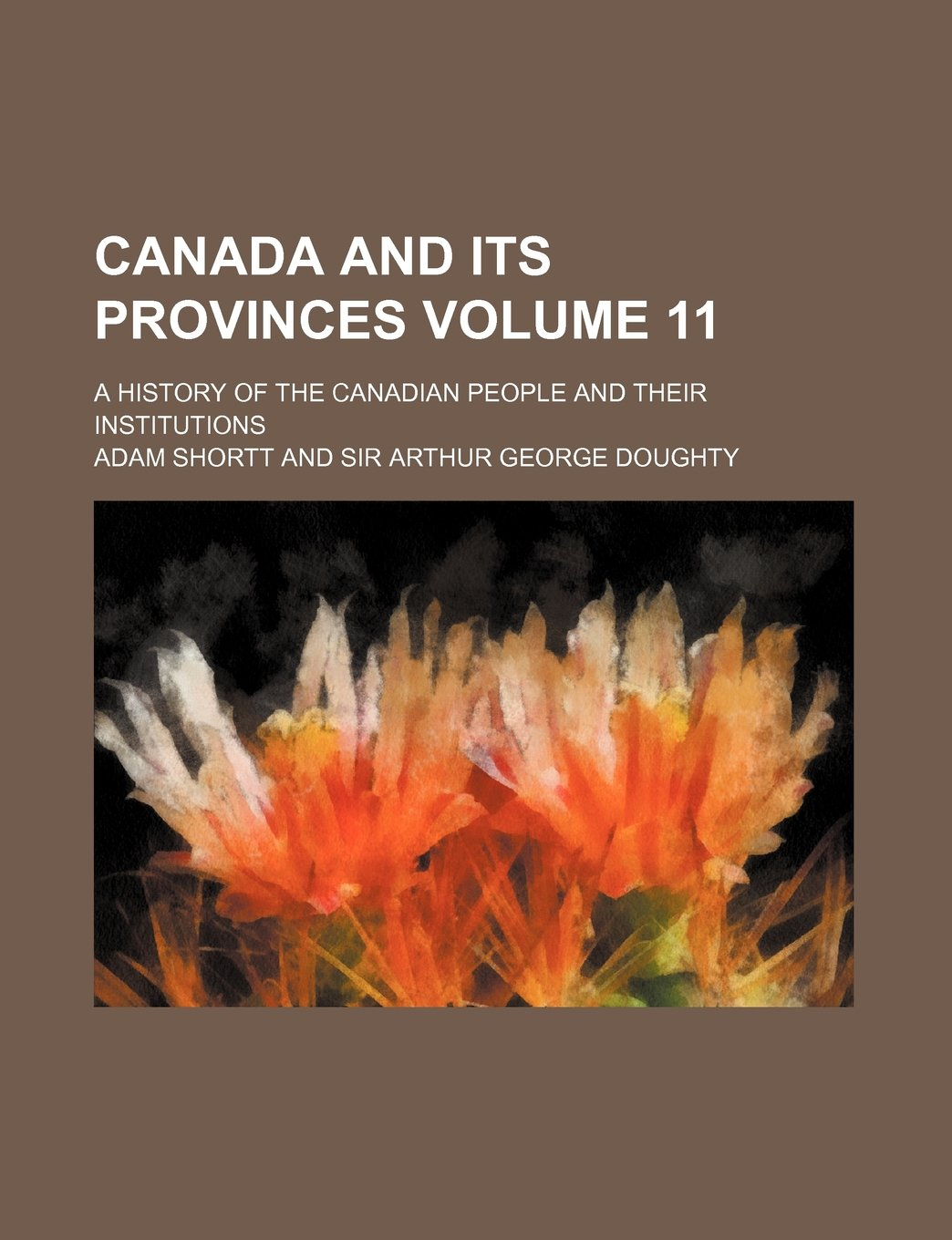 Download Canada and its provinces Volume 11; a history of the Canadian people and their institutions PDF