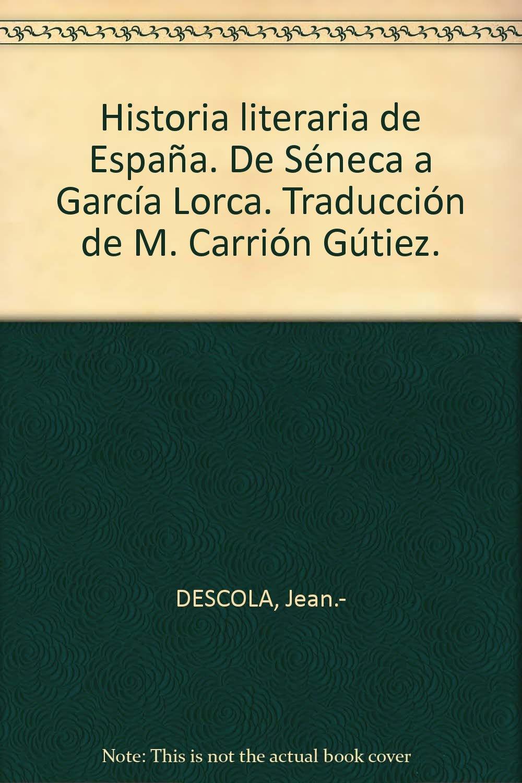 Historia literaria de España. De Séneca a García Lorca. Traducción de M. Carr...: Amazon.es: DESCOLA, Jean.-: Libros