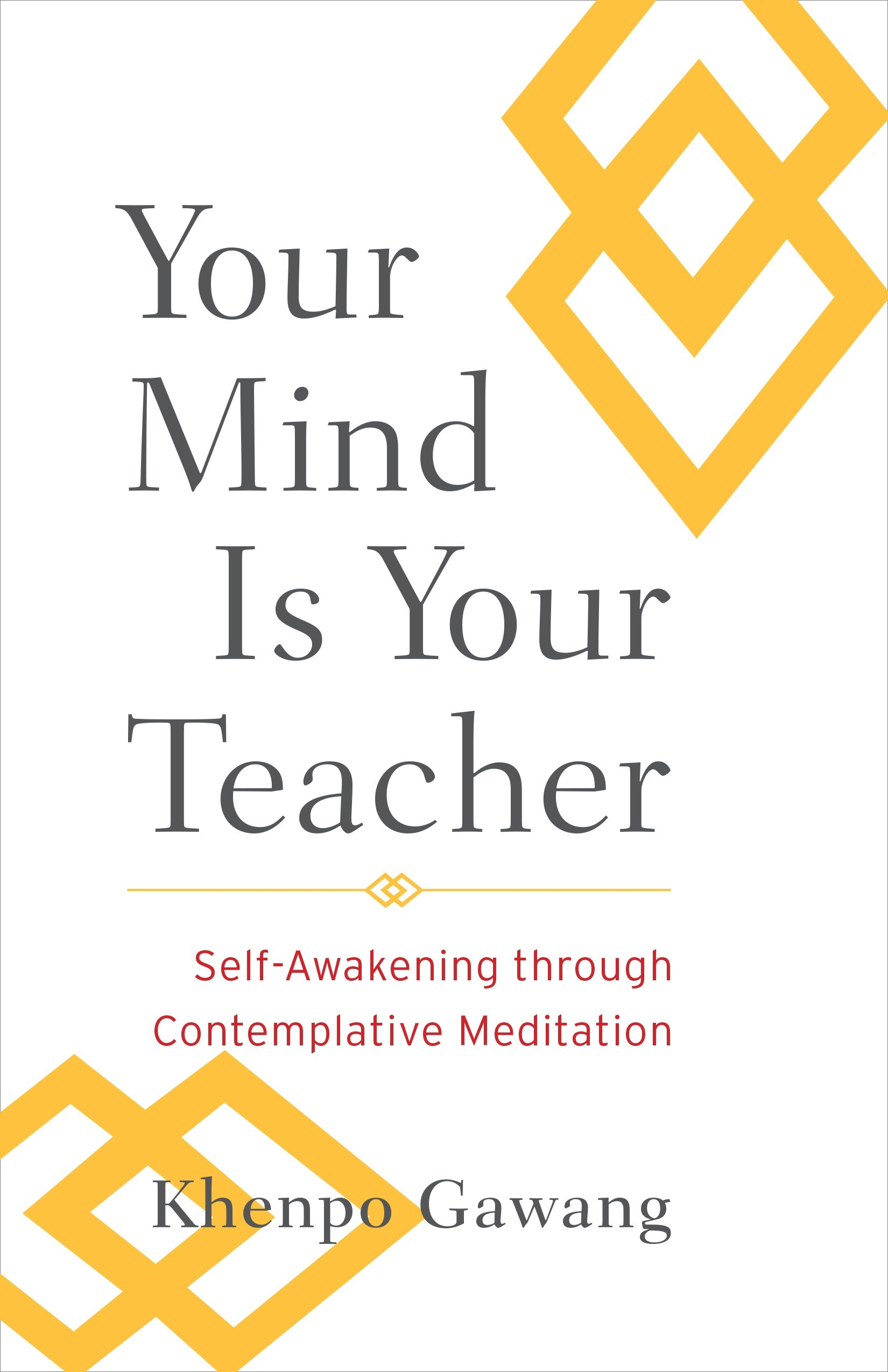 Amazon your mind is your teacher self awakening through amazon your mind is your teacher self awakening through contemplative meditation 9781590309971 khenpo gawang books fandeluxe Images