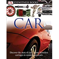 DK Eyewitness Books: Car: Discover the Story of Cars from the Earliest Horseless Carriages to the Modern S