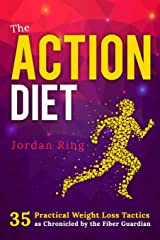 The Action Diet: 35 Practical Weight Loss Tactics as Chronicled by the Fiber Guardian Paperback