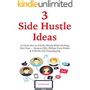 3 Side Hustle Ideas: Go from Zero to $3k Per Month While Working Part-Time…. Amazon FBA, Affiliate Extra Profits & $100…