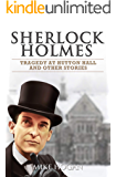 Sherlock Holmes - Tragedy at Hutton Hall and Other Stories (Cases of Singular Interest Book 4)