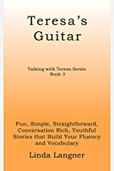 Teresa's Guitar: Fun, Simple, Straightforward, Conversation Rich, Youthful Stories that Build Your Fluency and Vocabulary (Talking with Teresa Series Book 3) Kindle Edition