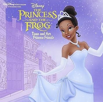 Princess The Frog Tiana Her Princess Friends Princess The Frog Tiana Her Princess Friends Amazon Com Music